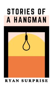 """Book cover for, """"Stories of a Hangman"""" by Ryan Surprise"""